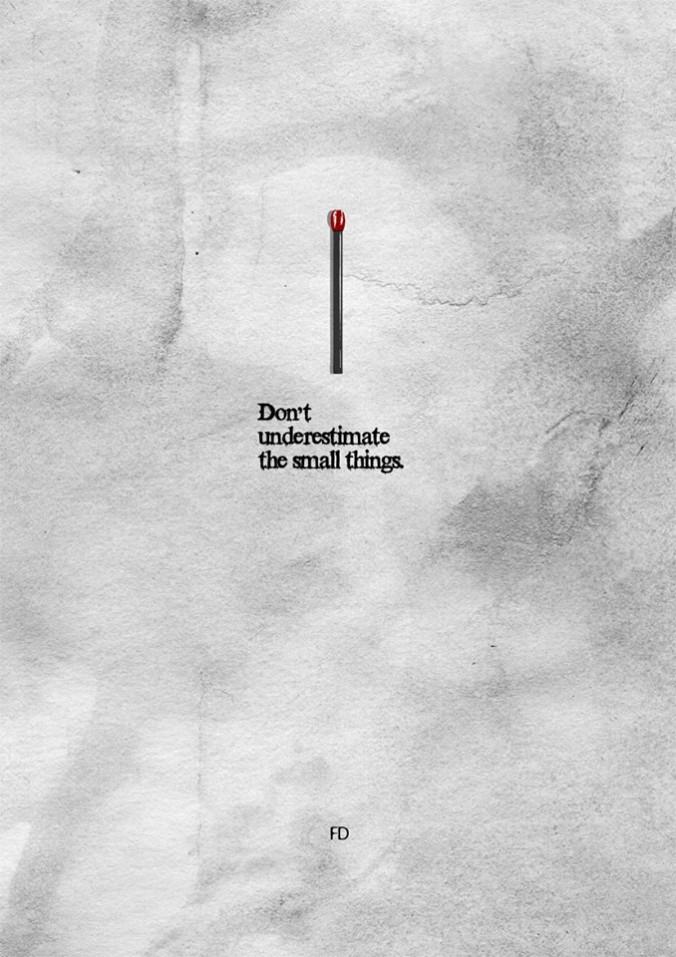 No subestimes las pequeñas cosas.