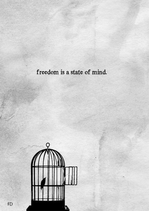 La libertad es un estado de la mente.