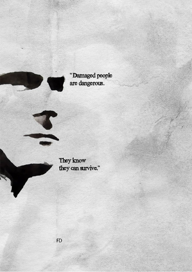 Las personas dañadas son las más peligrosas: ellas saben que pueden sobrevivir.