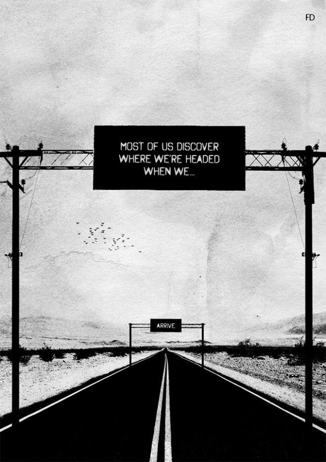 La mayoría de nosotros descubrimos adónde nos dirigimos... cuando llegamos.
