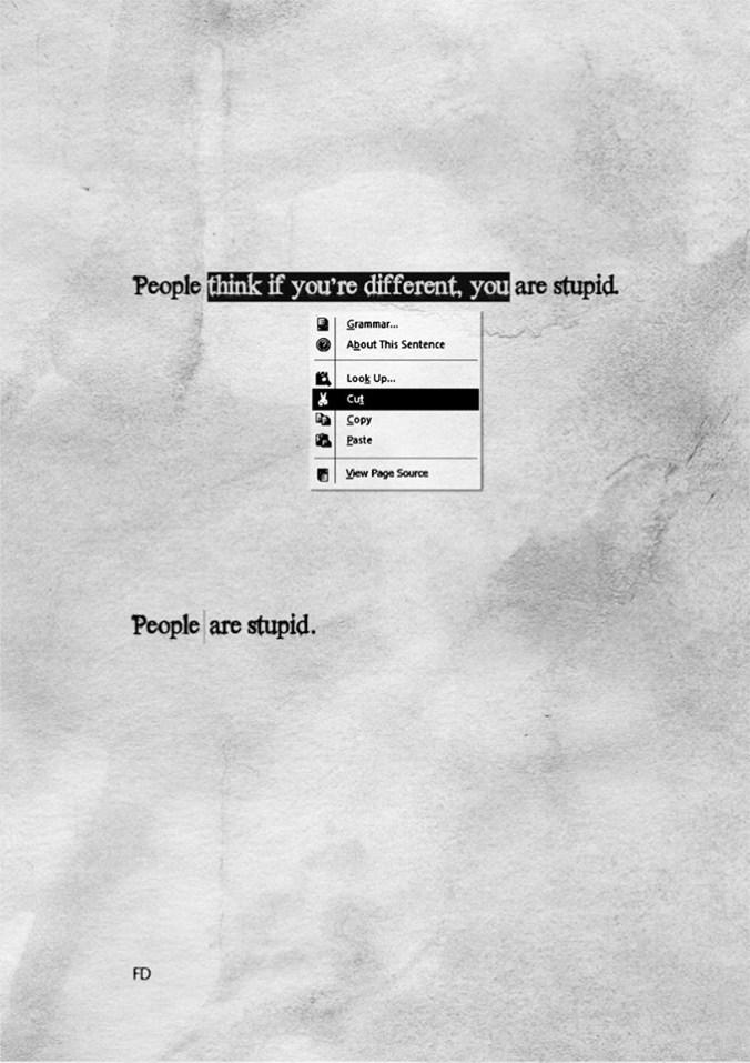 """""""La gente cree que si eres diferente, eres estúpido"""".  Vamos, que """"la gente es estúpida""""."""