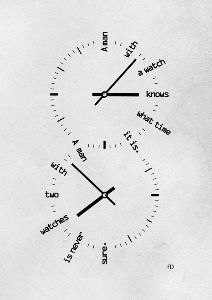 """""""Un hombre con un reloj sabe qué hora es. Un hombre con dos relojes no está seguro""""."""