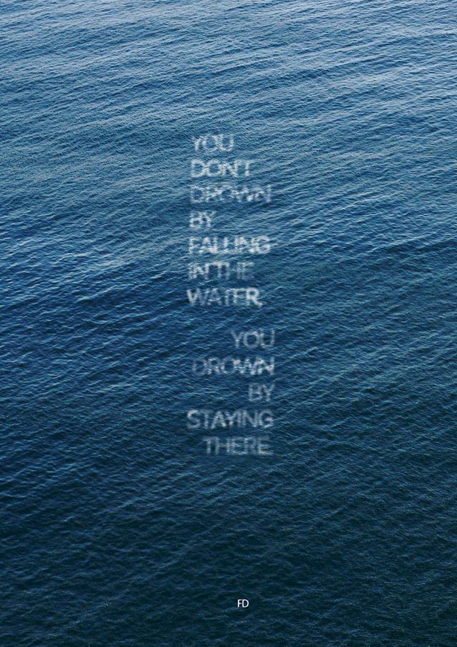 """""""No te ahogas cayéndote al agua. Te ahogas quedándote allí""""."""